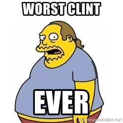 Comic Book Guy Worst Ever - Worst Clint EVER