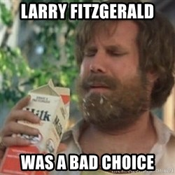 Milk was a bad choice - Larry Fitzgerald was a bad choice