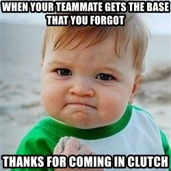 Victory Baby - when your teammate gets the base that you forgot thanks for coming in clutch
