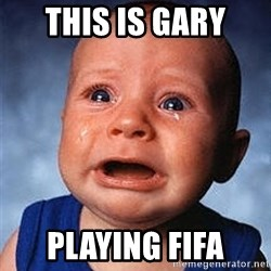 Crying Baby - this is gary playing fifa