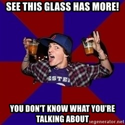 Sunny Student - see this glass has more! you don't know what you're talking about