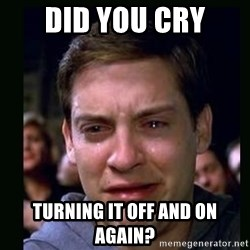 crying peter parker - DID YOU CRY TURNING IT OFF AND ON AGAIN?