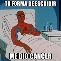 spiderman hospital - tu forma de escribir me dio cancer