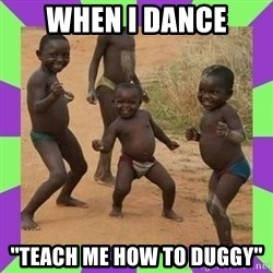 african kids dancing - when i dance ''teach me how to duggy''