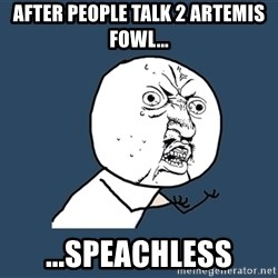 Y U No - After People Talk 2 Artemis fowl... ...Speachless