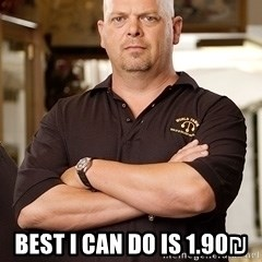 Pawn Stars Rick - bEST I CAN DO IS 1.90₪