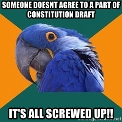 Paranoid Parrot - Someone doesnt agree To a part of Constitution Draft IT's ALL SCREWED UP!!