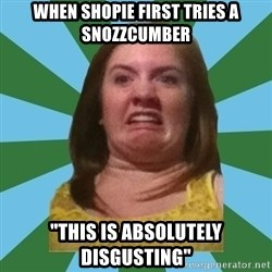 """Disgusted Ginger - When shopie first tries a snozzcumber """"This is absolutely DISGUSTING"""""""