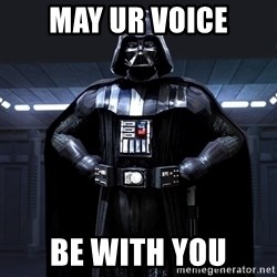 Darth Vader - May UR VOICE BE WITH YOU