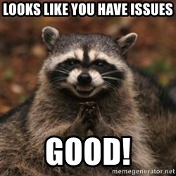 evil raccoon - Looks like you have issues Good!