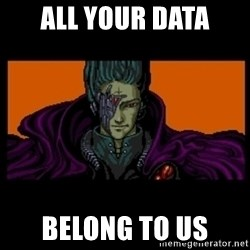 All your base are belong to us - all your data belong to us