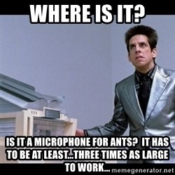Zoolander for Ants - Where is it? Is it a microphone for ants?  It has to be at least...three times as large to work...