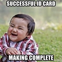 Evil Asian Baby - successful id card making complete