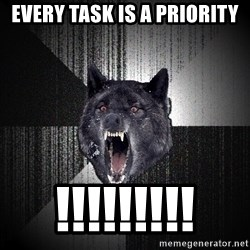 Insanity Wolf - Every task is a priority !!!!!!!!!