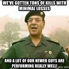 Baghdad Bob - We've gotten tons of kills with minimal losses and a lot of our newer guys are performing really well!