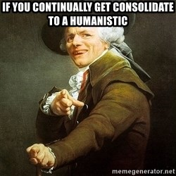 Ducreux - If you continually get consolidate to a humanistic