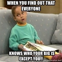 Olivia Cosby Show - When you find out that everyone   knows who your big is EXCEPT you!!