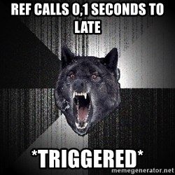 Insanity Wolf - Ref calls 0,1 seconds to late *triggered*