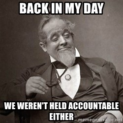 1889 [10] guy - BACK IN MY DAY WE WEREN't HELD ACCOUNTABLE EITHER