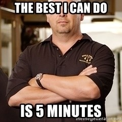 Pawn Stars Rick - The best I can do Is 5 minutes