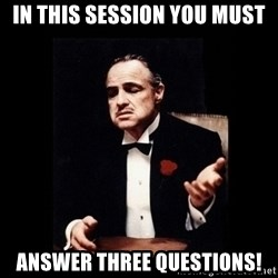 The Godfather - in this session you must answer three questions!