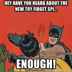 batman slap robin - hey have you heard about the new toy fidget spi... enough!