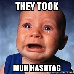 Crying Baby - they took muh hashtag