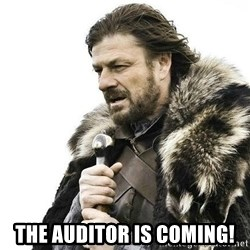 Brace Yourself Winter is Coming. - THe auditor is coming!
