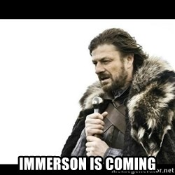 Winter is Coming - Immerson is coming