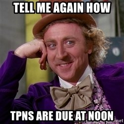 Willy Wonka - tell me again how tpns are due at noon