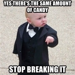 Mafia Baby - yes there's the same amount of candy stop breaking it
