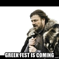 Winter is Coming - Greek fest is coming