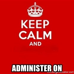 Keep Calm 2 - Administer On