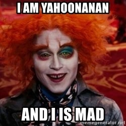 Mad Hatter - I am yahoonanan and i is mad