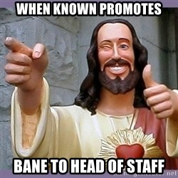 buddy jesus - when known promotes bane to head of staff