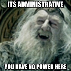 you have no power here - Its Administrative You have no power here