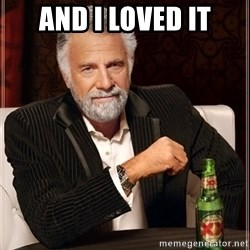 The Most Interesting Man In The World - And I LOved it