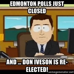 south park aand it's gone - Edmonton polls just closed And ... Don Iveson is re-electEd!