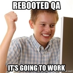 First Day on the internet kid - rebooted qa it's going to work