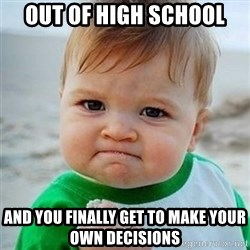 Victory Baby - out of high school and you finally get to make your own decisions