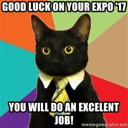 Business Cat - Good luck on your expo '17 You will do an excelent job!