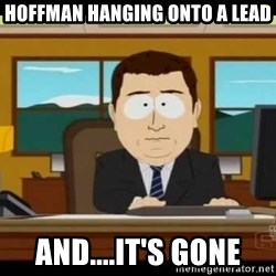 south park aand it's gone - HOffman hanging onto a lead And....it's gone