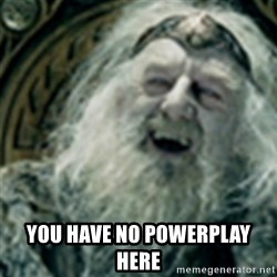 you have no power here - YOU HAVE NO POWERPLAY HERE