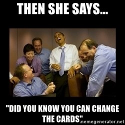 "obama laughing  - Then she says... ""Did you know YOU can change the cards"""