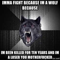 Insanity Wolf - imma fight because im a wolf because im been killed for ten years and im a loser you motherfucker