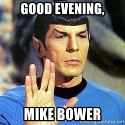 Spock - Good evening, Mike Bower