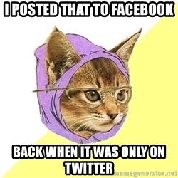 Hipster Kitty - I posteD that to facebook Back when it was only on twitter