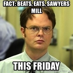 Dwight Schrute - Fact: Beats, Eats, Sawyers Mill This Friday