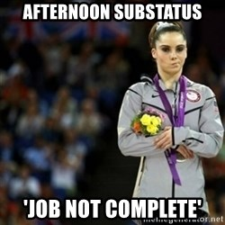 unimpressed McKayla Maroney 2 - afternoon substatus 'job not complete'