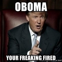 Donald Trump - Oboma  Your freAking firEd